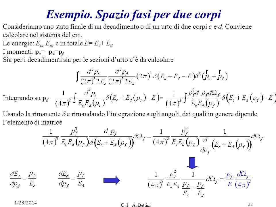1/23/2014 C.1 A. Bettini 27 Esempio. Spazio fasi per due corpi Consideriamo uno stato finale di un decadimento o di un urto di due corpi c e d. Convie