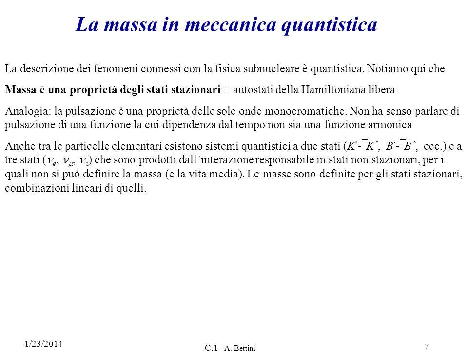 1/23/2014 C.1 A. Bettini 7 La massa in meccanica quantistica La descrizione dei fenomeni connessi con la fisica subnucleare è quantistica. Notiamo qui