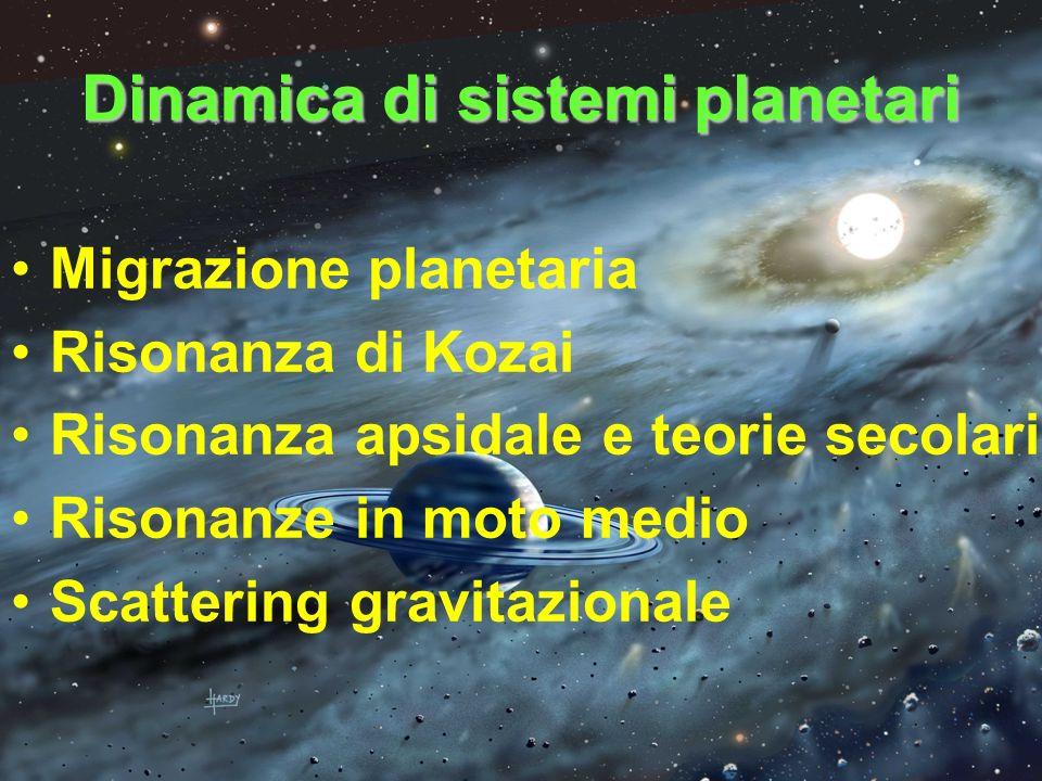 Dinamica di sistemi planetari Migrazione planetaria Risonanza di Kozai Risonanza apsidale e teorie secolari Risonanze in moto medio Scattering gravita