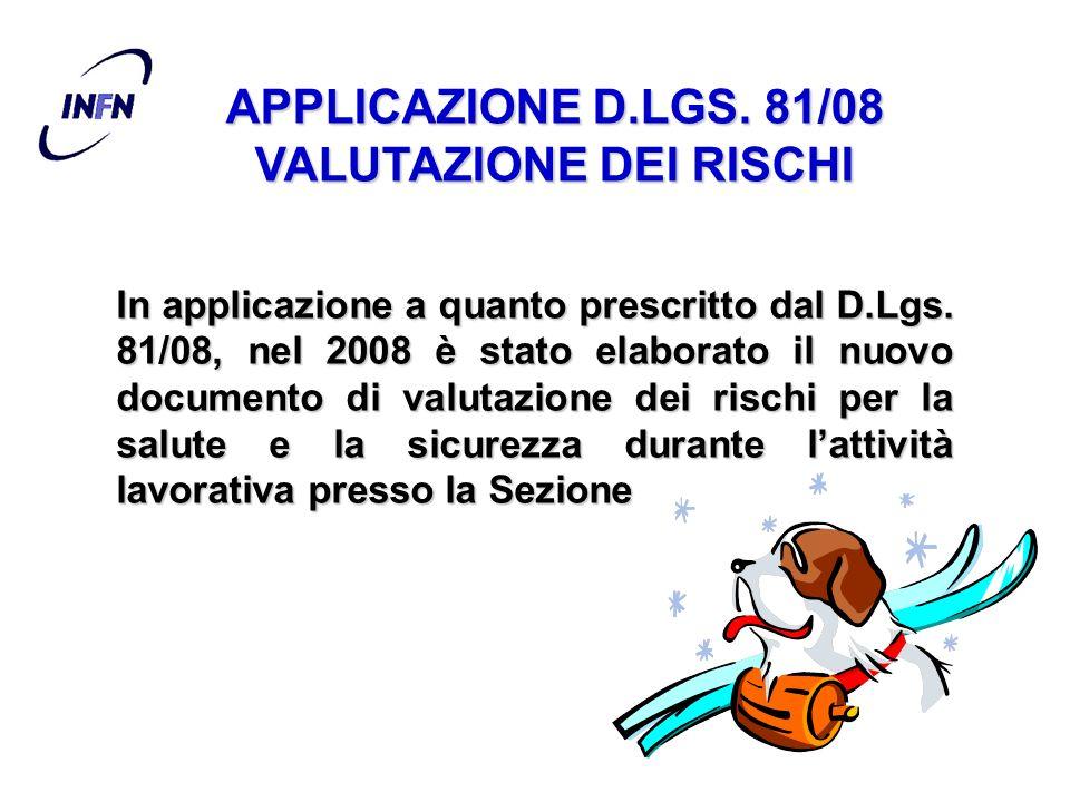 APPLICAZIONE D.LGS. 81/08 VALUTAZIONE DEI RISCHI In applicazione a quanto prescritto dal D.Lgs. 81/08, nel 2008 è stato elaborato il nuovo documento d