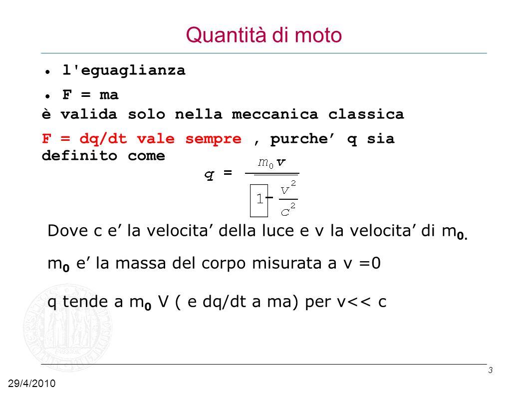 3 Quantità di moto l'eguaglianza F = ma è valida solo nella meccanica classica F = dq/dt vale sempre, purche q sia definito come Dove c e la velocita