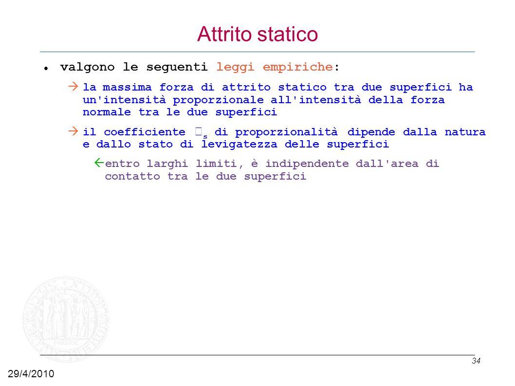 34 Attrito statico valgono le seguenti leggi empiriche: la massima forza di attrito statico tra due superfici ha un'intensità proporzionale all'intens