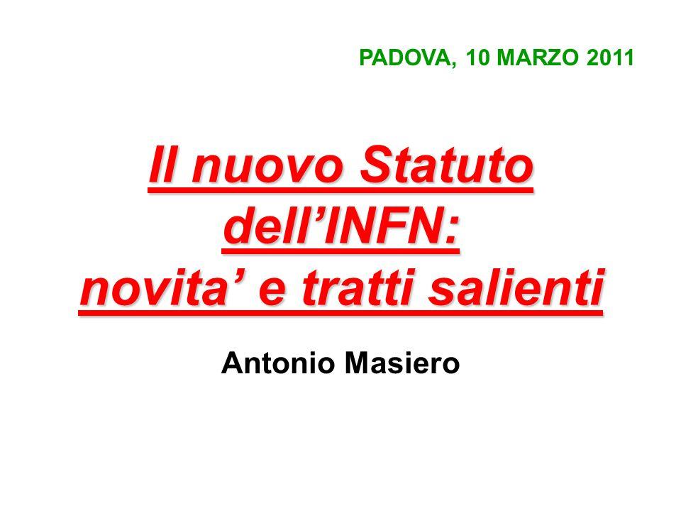 Il nuovo Statuto dellINFN: novita e tratti salienti Antonio Masiero PADOVA, 10 MARZO 2011