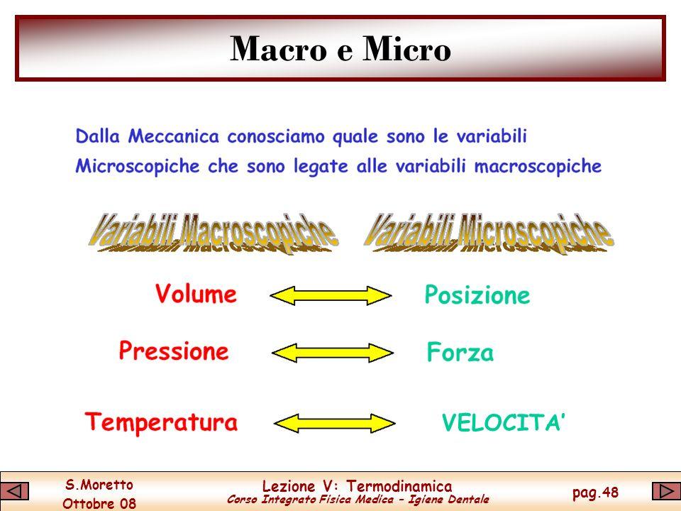 S.Moretto Ottobre 08 Lezione V: Termodinamica Corso Integrato Fisica Medica – Igiene Dentale pag.48 Macro e Micro VELOCITA
