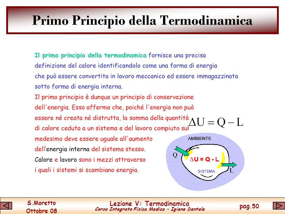 S.Moretto Ottobre 08 Lezione V: Termodinamica Corso Integrato Fisica Medica – Igiene Dentale pag.50 Primo Principio della Termodinamica
