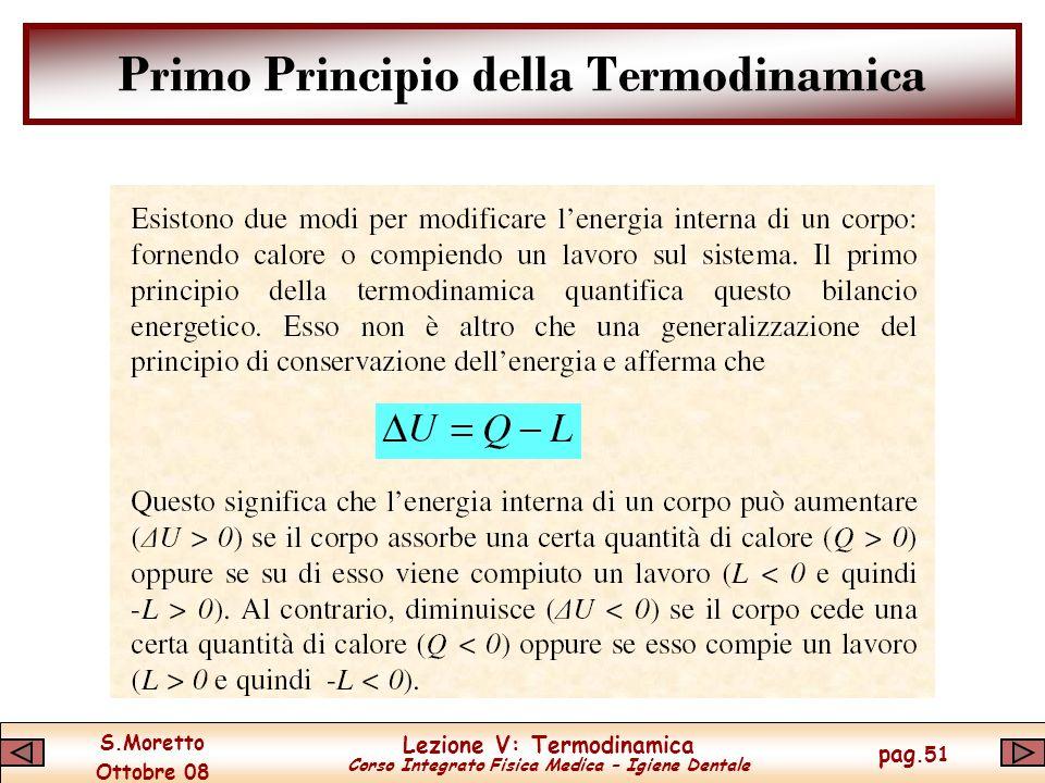 S.Moretto Ottobre 08 Lezione V: Termodinamica Corso Integrato Fisica Medica – Igiene Dentale pag.51 Primo Principio della Termodinamica