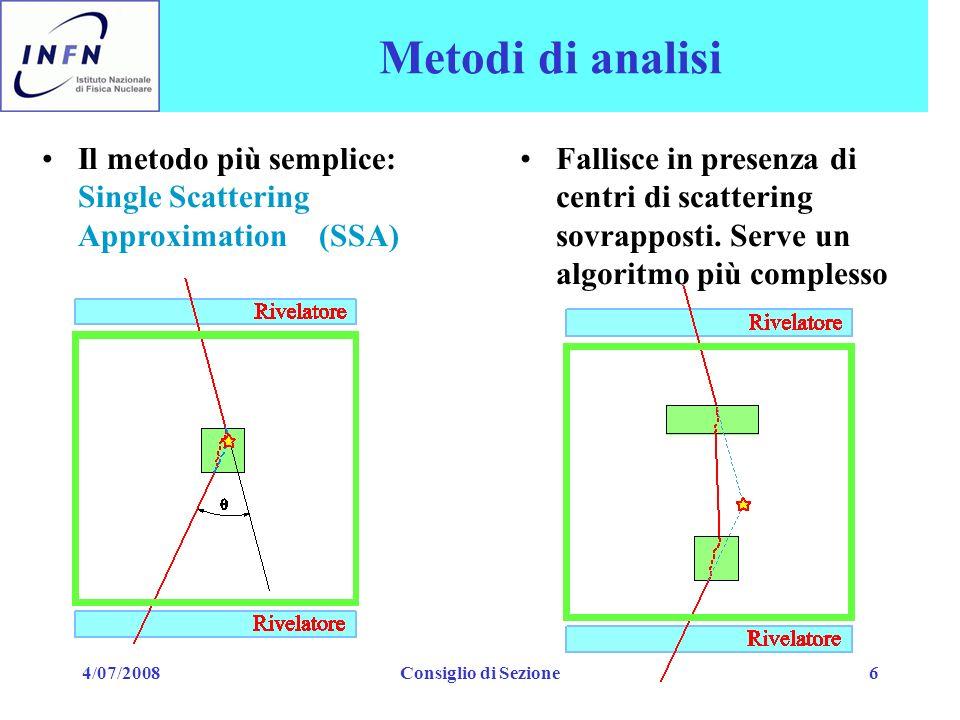 4/07/2008Consiglio di Sezione6 Metodi di analisi Il metodo più semplice: Single Scattering Approximation (SSA) Fallisce in presenza di centri di scatt