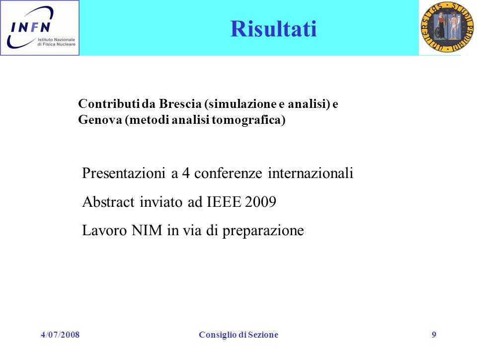 4/07/2008Consiglio di Sezione9 Risultati Contributi da Brescia (simulazione e analisi) e Genova (metodi analisi tomografica) Presentazioni a 4 confere