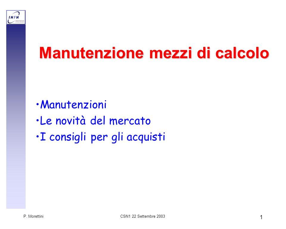 CSN1 22 Settembre 2003 P. Morettini 1 Manutenzione mezzi di calcolo Manutenzioni Le novità del mercato I consigli per gli acquisti