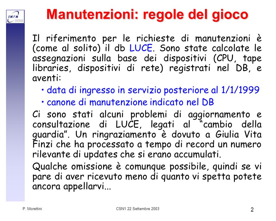 CSN1 22 Settembre 2003 P. Morettini 2 Manutenzioni: regole del gioco Il riferimento per le richieste di manutenzioni è (come al solito) il db LUCE. So