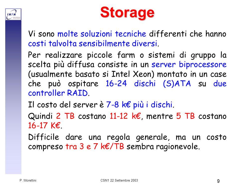 CSN1 22 Settembre 2003 P. Morettini 9Storage Vi sono molte soluzioni tecniche differenti che hanno costi talvolta sensibilmente diversi. Per realizzar