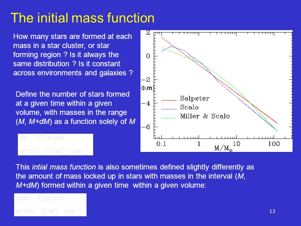 13 The initial mass function How many stars are formed at each mass in a star cluster, or star forming region .