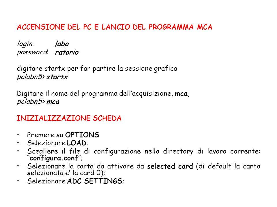 ACCENSIONE DEL PC E LANCIO DEL PROGRAMMA MCA login: labo password: ratorio digitare startx per far partire la sessione grafica pclabn5> startx Digitar