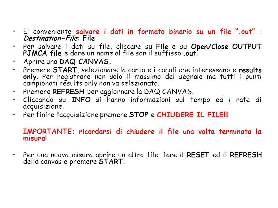 E conveniente salvare i dati in formato binario su un file.out : Destination-File: File Per salvare i dati su file, cliccare su File e su Open/Close O