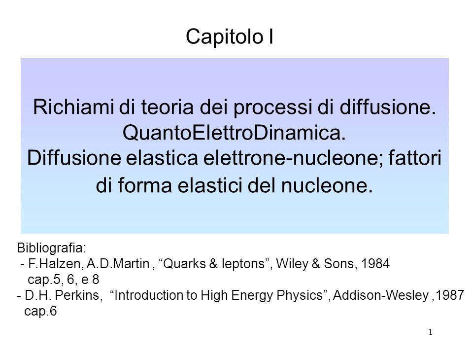 22 Scattering elastico elettrone-nucleone Il processo di scattering elettromagnetico ep ep non e un processo point-like (come eq eq o e e ) La sezione durto di Mott, che nel sistema del laboratorio e data dalla (1.16): va modificata.