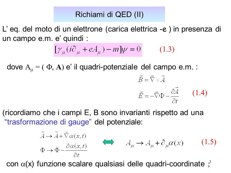 14 Sezione d urto per lo scattering di QED e-q In genere, lo stato finale osservato e quello che si ottiene mediando sugli stati iniziali di spin dell elettrone e del quark; in definitiva: (1.14) [cfr.