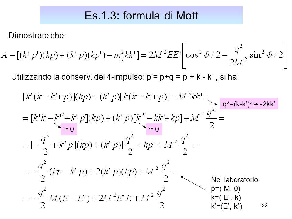 38 Es.1.3: formula di Mott Dimostrare che: Utilizzando la conserv.