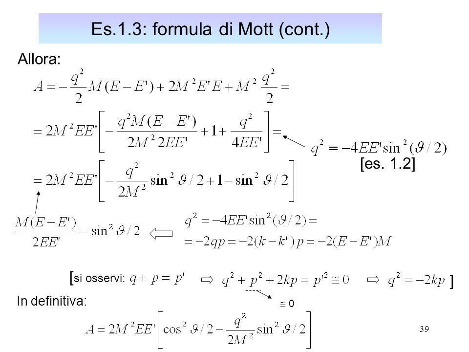 39 Es.1.3: formula di Mott (cont.) Allora: [es. 1.2] [ si osservi: 0 ] In definitiva: