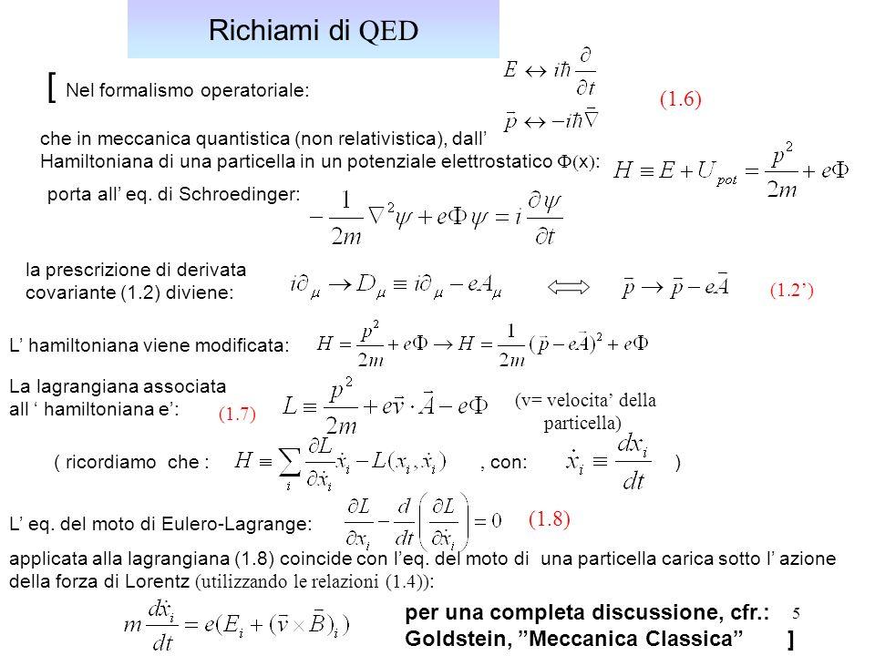 5 Richiami di QED la prescrizione di derivata covariante (1.2) diviene: che in meccanica quantistica (non relativistica), dall Hamiltoniana di una particella in un potenziale elettrostatico x : porta all eq.