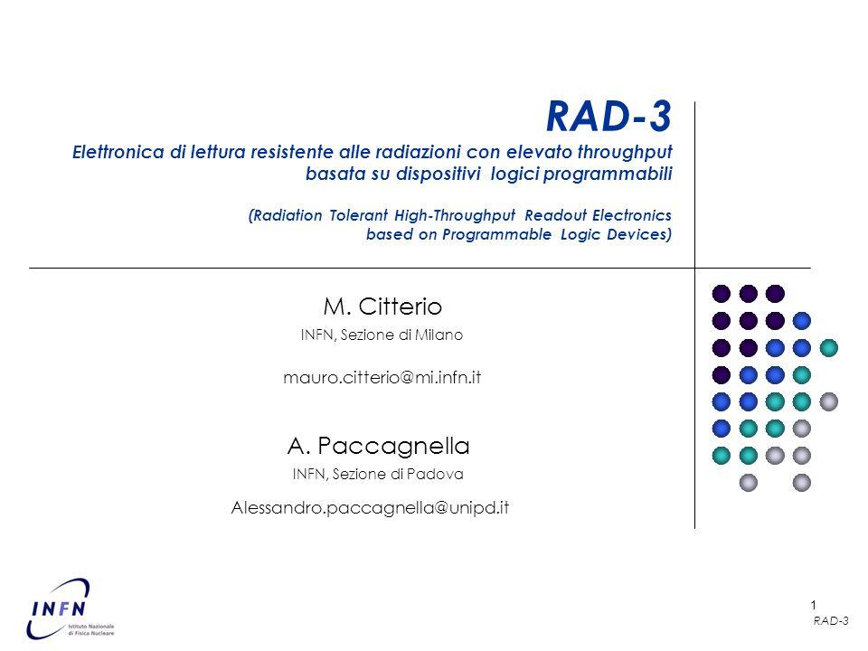 RAD-3 1 RAD-3 Elettronica di lettura resistente alle radiazioni con elevato throughput basata su dispositivi logici programmabili (Radiation Tolerant High-Throughput Readout Electronics based on Programmable Logic Devices) M.