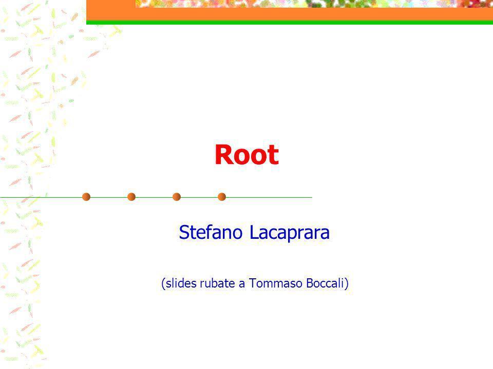 Root Stefano Lacaprara (slides rubate a Tommaso Boccali)