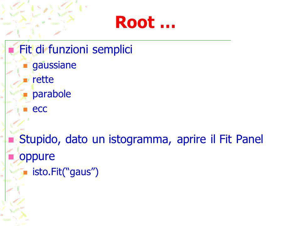 Root … Fit di funzioni semplici gaussiane rette parabole ecc Stupido, dato un istogramma, aprire il Fit Panel oppure isto.Fit(gaus)