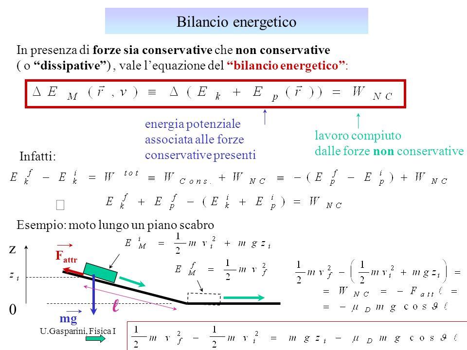 U.Gasparini, Fisica I In presenza di forze sia conservative che non conservative ( o dissipative), vale lequazione del bilancio energetico: energia po