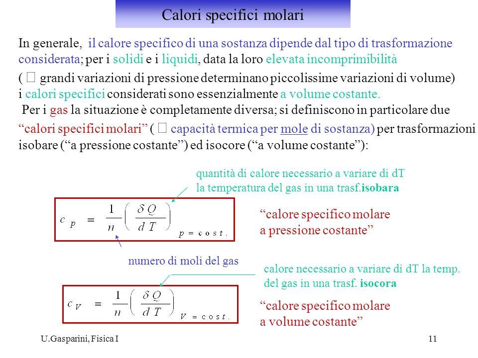 U.Gasparini, Fisica I11 In generale, il calore specifico di una sostanza dipende dal tipo di trasformazione considerata; per i solidi e i liquidi, dat