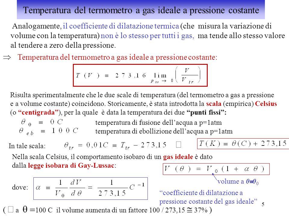 5 Analogamente, il coefficiente di dilatazione termica (che misura la variazione di volume con la temperatura) non è lo stesso per tutti i gas, ma ten