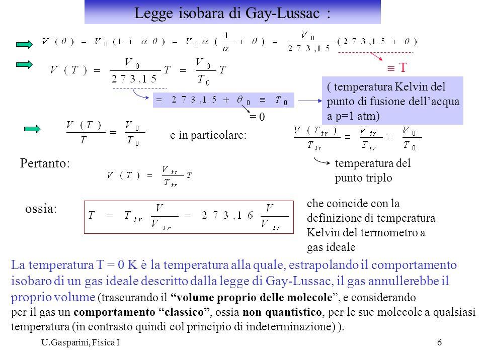 U.Gasparini, Fisica I6 T ( temperatura Kelvin del punto di fusione dellacqua a p=1 atm) e in particolare: temperatura del punto triplo Pertanto: ossia