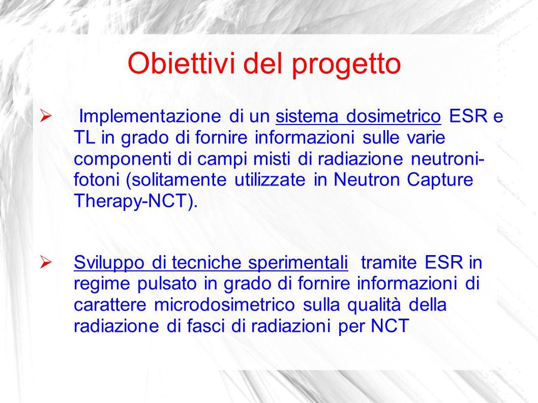 Obiettivi del progetto Implementazione di un sistema dosimetrico ESR e TL in grado di fornire informazioni sulle varie componenti di campi misti di ra