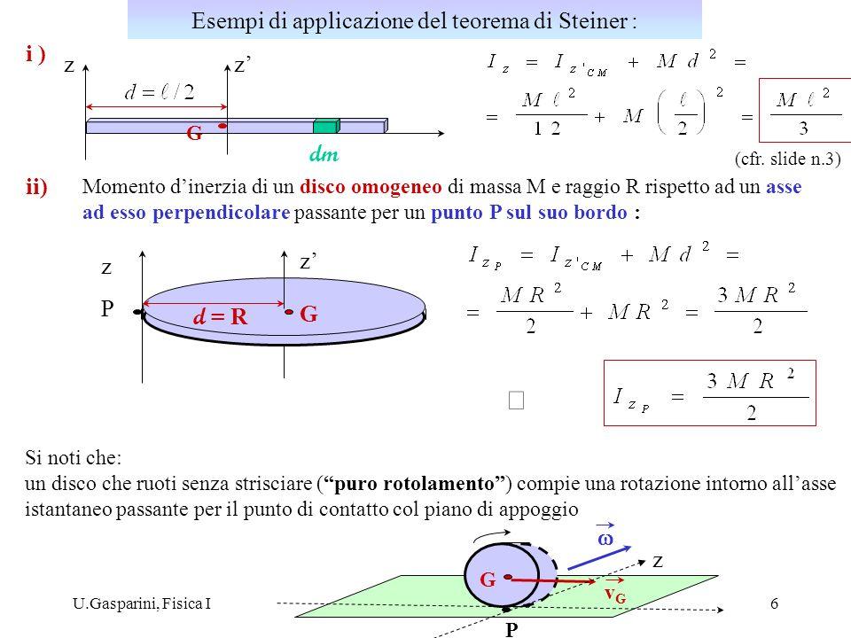 U.Gasparini, Fisica I7 Il teorema del momento angolare ( 2 a equazione cardinale della dinamica) : momento totale delle forze esterne rispetto al polo O velocità del polo O nel sistema di riferimento inerziale nel quale i Punti materiale hanno le velocità v che entrano nella definizione di L O : massa totale del sistema per un corpo rigido in rotazione intorno ad un asse fisso z ( v O = 0) : può essere riformulato utilizzando il concetto di momento dinerzia.