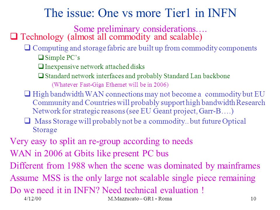 4/12/00M.Mazzucato – GR1 - Roma10 The issue: One vs more Tier1 in INFN Some preliminary considerations….