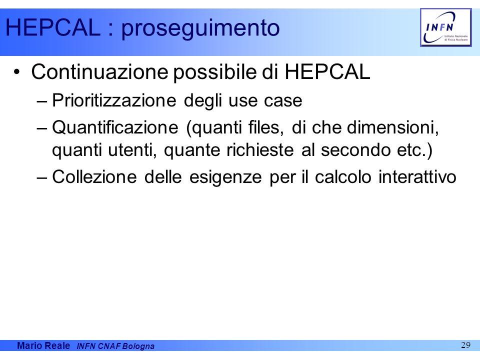 Mario Reale INFN CNAF Bologna 29 HEPCAL : proseguimento Continuazione possibile di HEPCAL –Prioritizzazione degli use case –Quantificazione (quanti fi