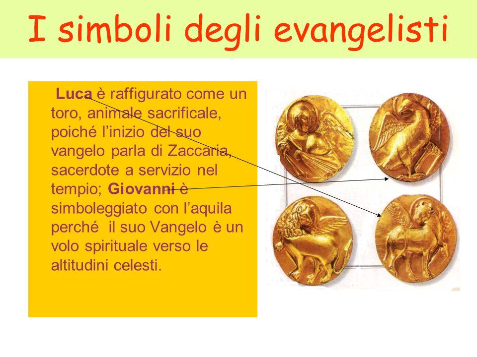 I simboli degli evangelisti Luca è raffigurato come un toro, animale sacrificale, poiché linizio del suo vangelo parla di Zaccaria, sacerdote a serviz