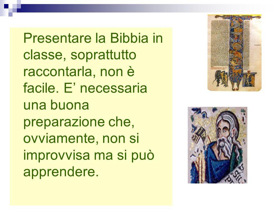 sergio bocchini Presentare la Bibbia in classe, soprattutto raccontarla, non è facile. E necessaria una buona preparazione che, ovviamente, non si imp
