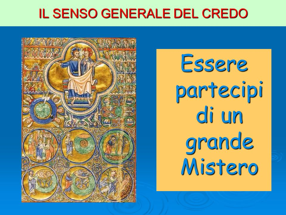 IL SENSO GENERALE DEL CREDO Essere partecipi di un grande Mistero