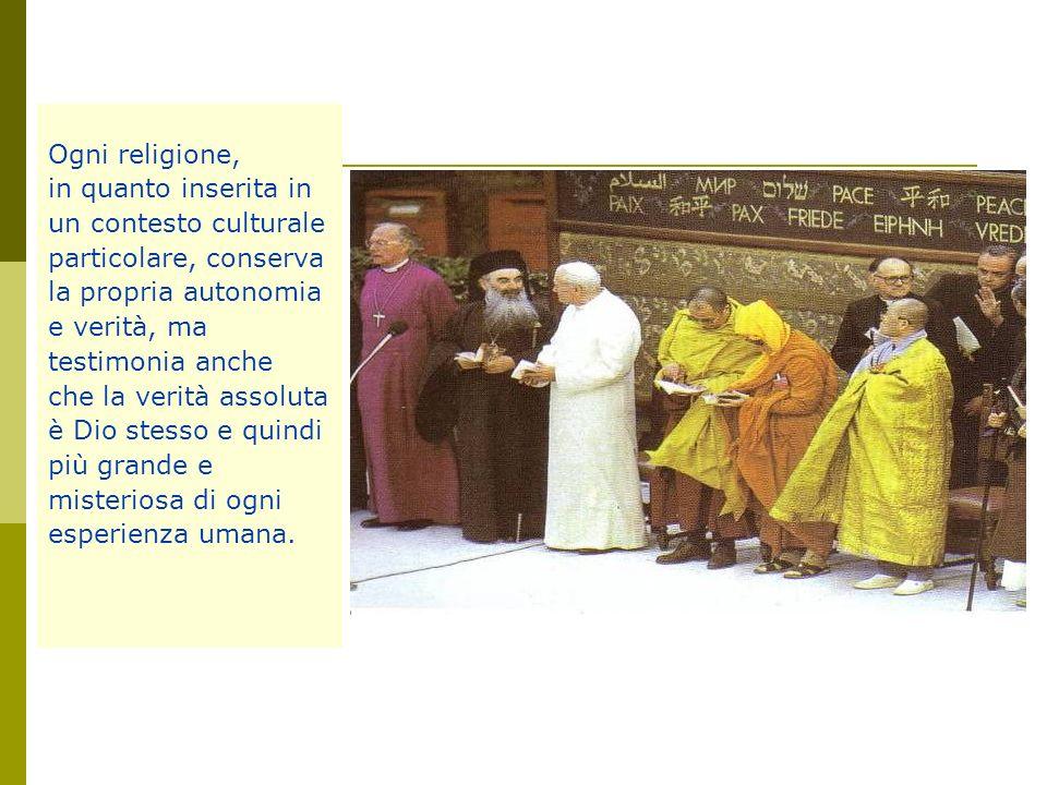 Ogni religione, in quanto inserita in un contesto culturale particolare, conserva la propria autonomia e verità, ma testimonia anche che la verità ass