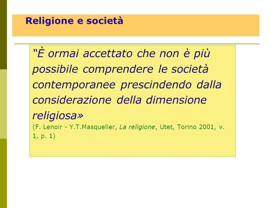 È ormai accettato che non è più possibile comprendere le società contemporanee prescindendo dalla considerazione della dimensione religiosa» (F. Lenoi