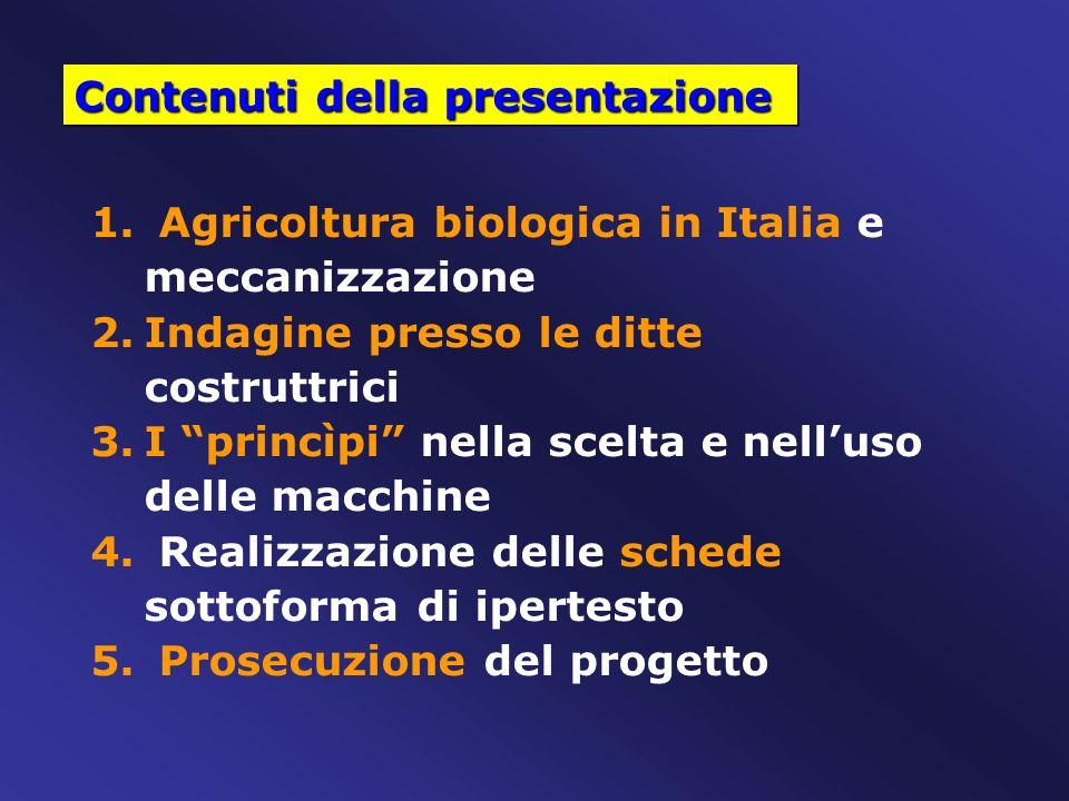 Contenuti della presentazione 1. Agricoltura biologica in Italia e meccanizzazione 2.Indagine presso le ditte costruttrici 3.I princìpi nella scelta e