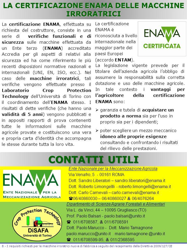 La certificazione ENAMA, effettuata su richiesta del costruttore, consiste in una serie di verifiche funzionali e di sicurezza sulle macchine effettua