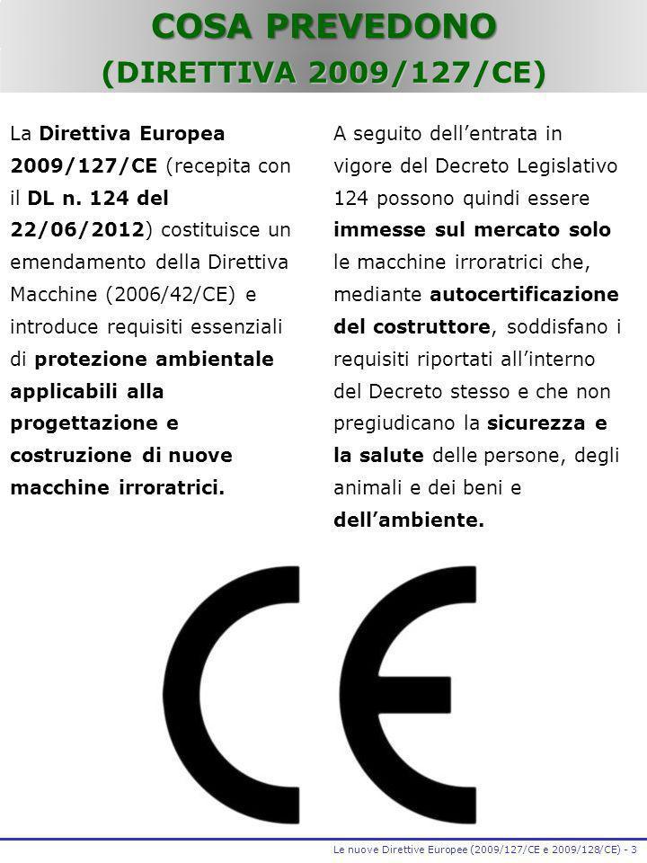 COSA PREVEDONO La Direttiva Europea 2009/127/CE (recepita con il DL n. 124 del 22/06/2012) costituisce un emendamento della Direttiva Macchine (2006/4