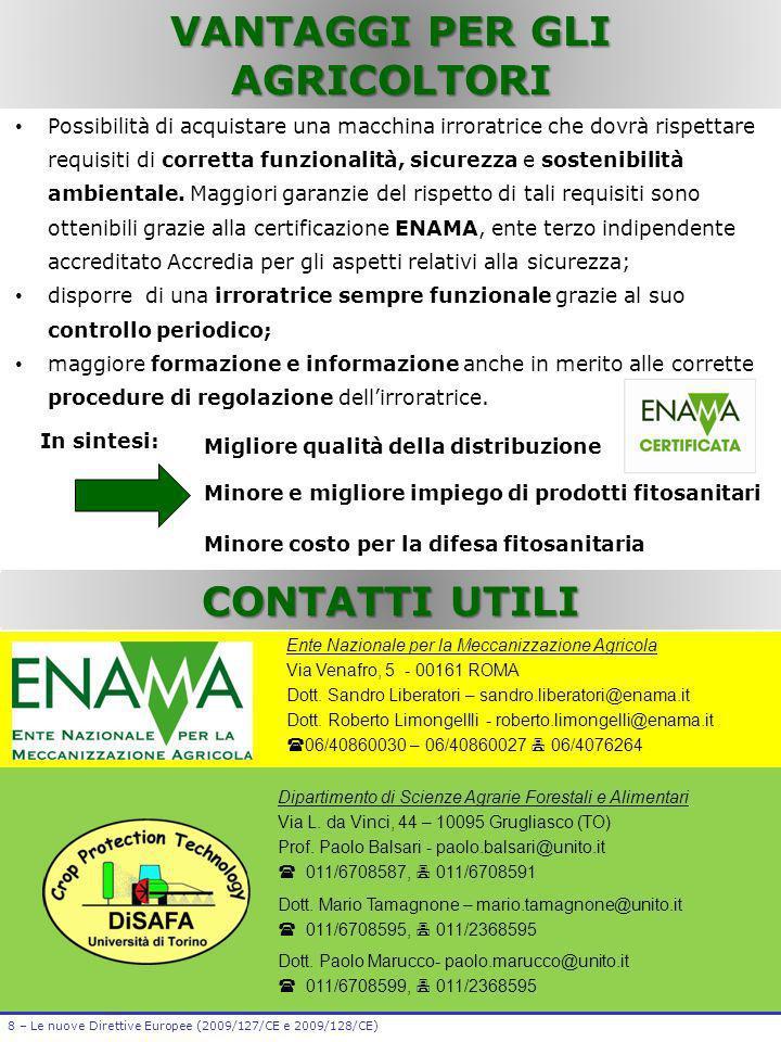 VANTAGGI PER GLI AGRICOLTORI 8 – Le nuove Direttive Europee (2009/127/CE e 2009/128/CE) CONTATTI UTILI Ente Nazionale per la Meccanizzazione Agricola
