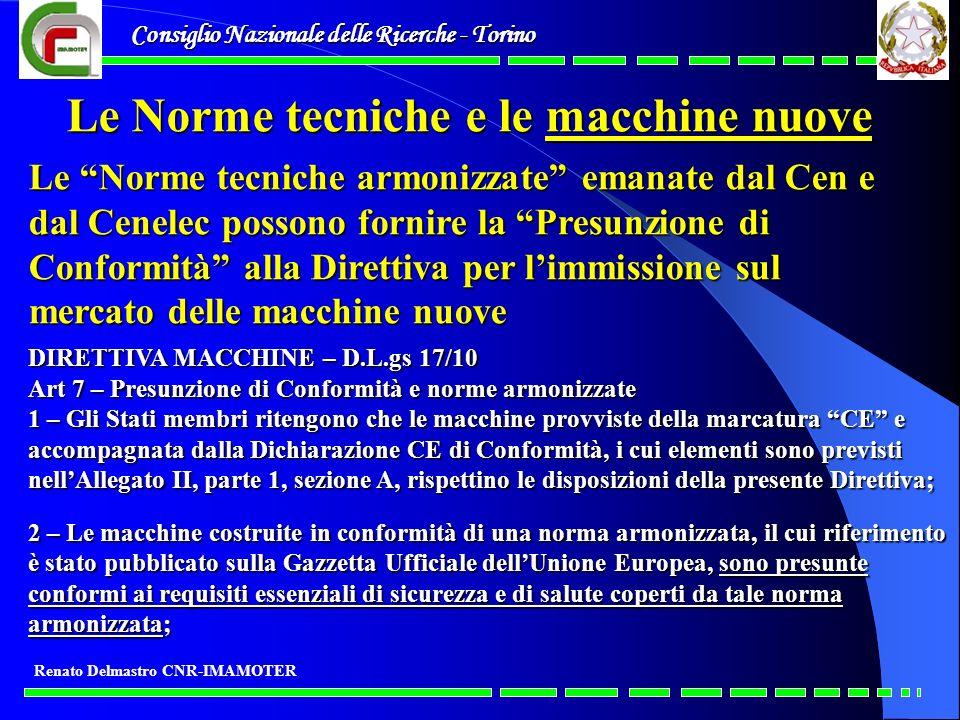 Consiglio Nazionale delle Ricerche - Torino Renato Delmastro CNR-IMAMOTER Le Norme tecniche e le macchine nuove Le Norme tecniche armonizzate emanate