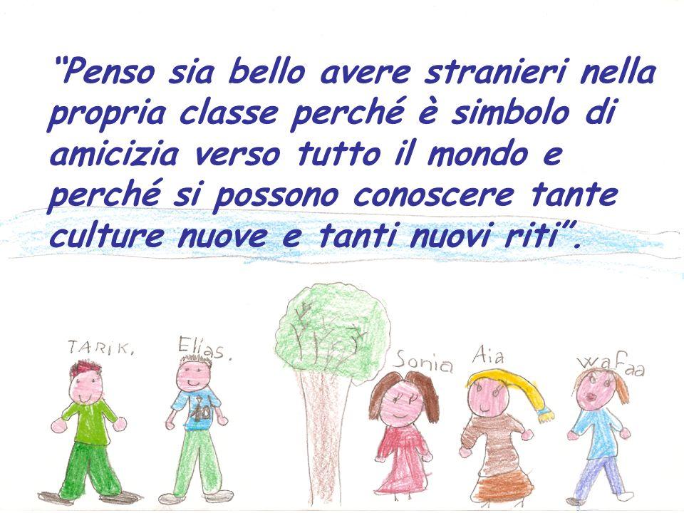 Penso sia bello avere stranieri nella propria classe perché è simbolo di amicizia verso tutto il mondo e perché si possono conoscere tante culture nuo