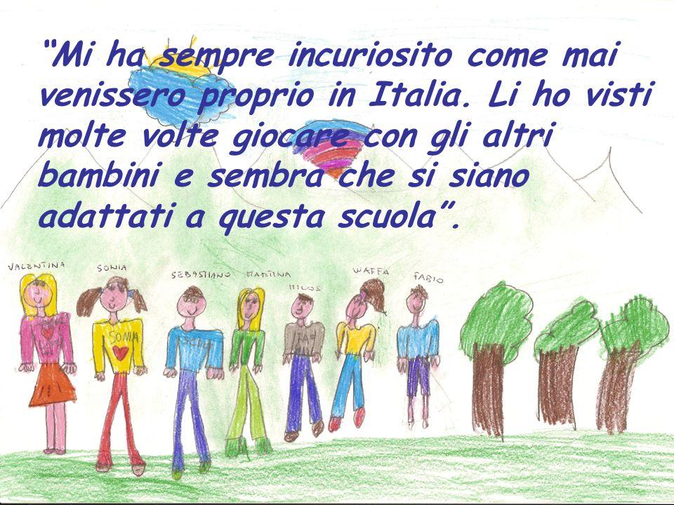 Mi ha sempre incuriosito come mai venissero proprio in Italia. Li ho visti molte volte giocare con gli altri bambini e sembra che si siano adattati a