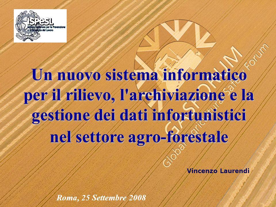 Vincenzo Laurendi Roma, 25 Settembre 2008 Un nuovo sistema informatico per il rilievo, l archiviazione e la gestione dei dati infortunistici nel settore agro-forestale