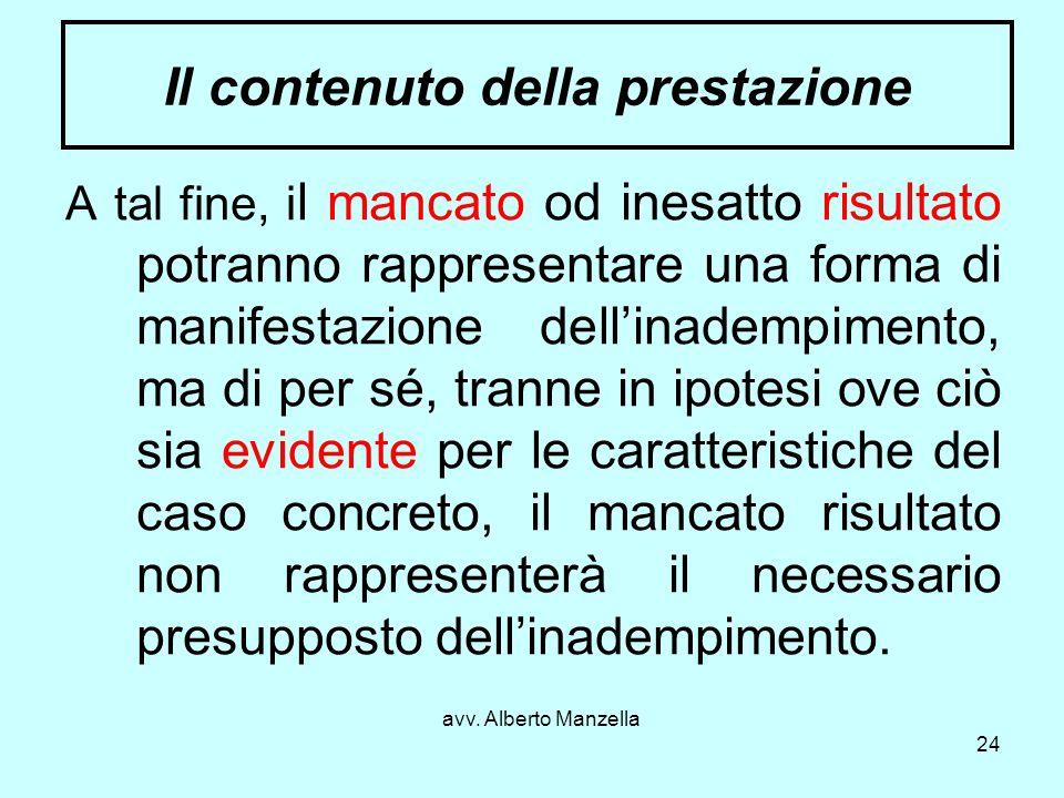 avv. Alberto Manzella 24 Il contenuto della prestazione A tal fine, i l mancato od inesatto risultato potranno rappresentare una forma di manifestazio