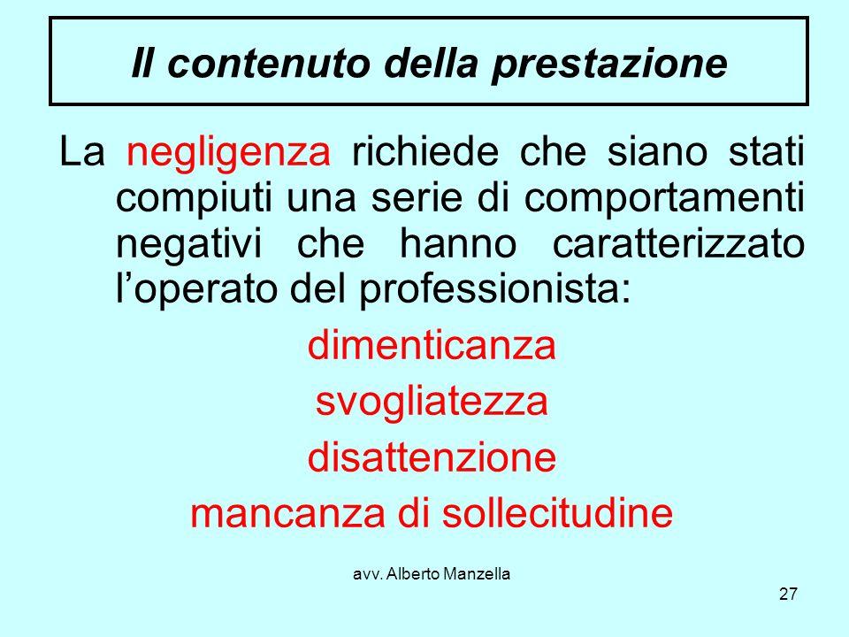 avv. Alberto Manzella 27 Il contenuto della prestazione La negligenza richiede che siano stati compiuti una serie di comportamenti negativi che hanno
