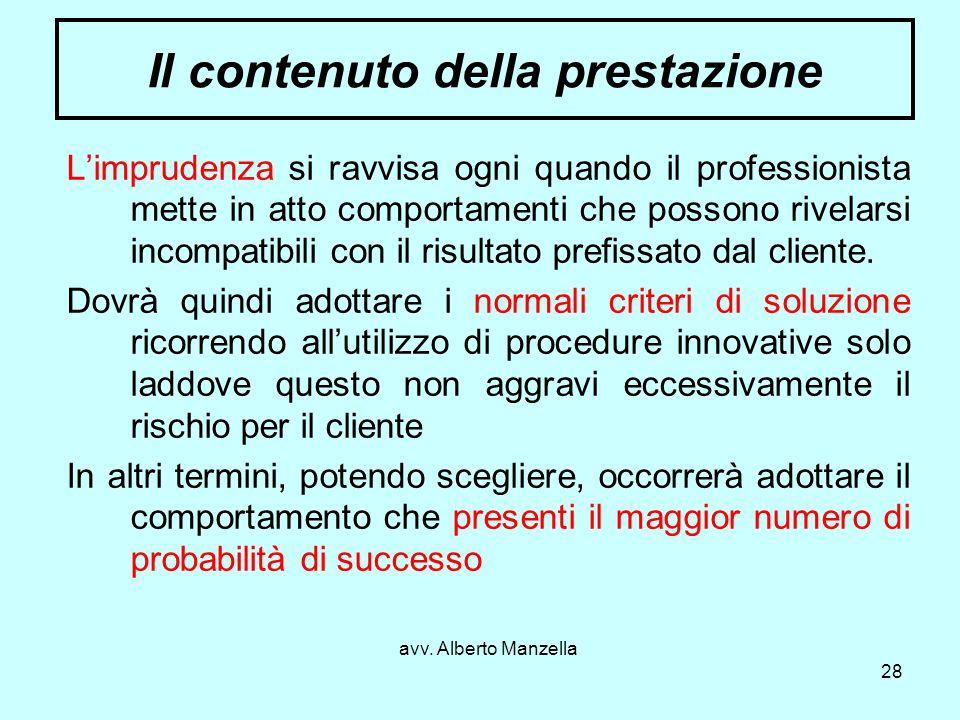 avv. Alberto Manzella 28 Il contenuto della prestazione Limprudenza si ravvisa ogni quando il professionista mette in atto comportamenti che possono r